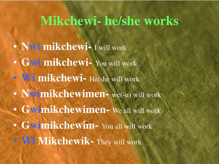 Mikchewi- he/she works