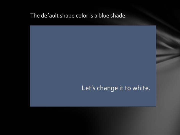 The default shape color is a blue shade.