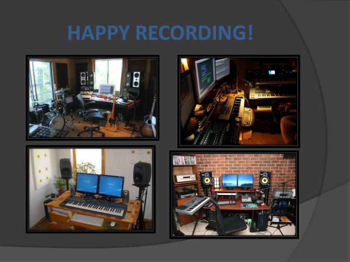 HAPPY RECORDING!