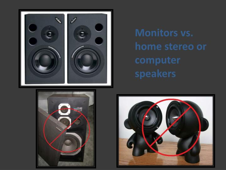 Monitors vs. home stereo or computer speakers