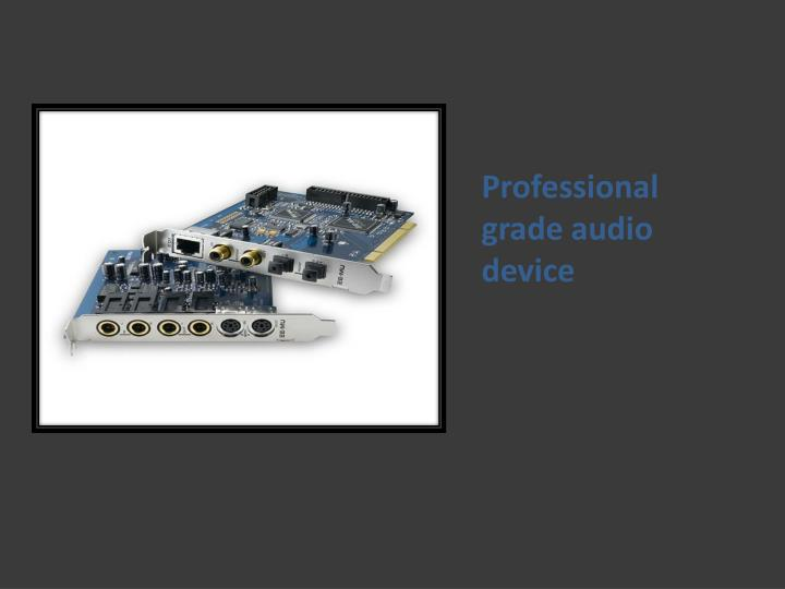 Professional grade audio device