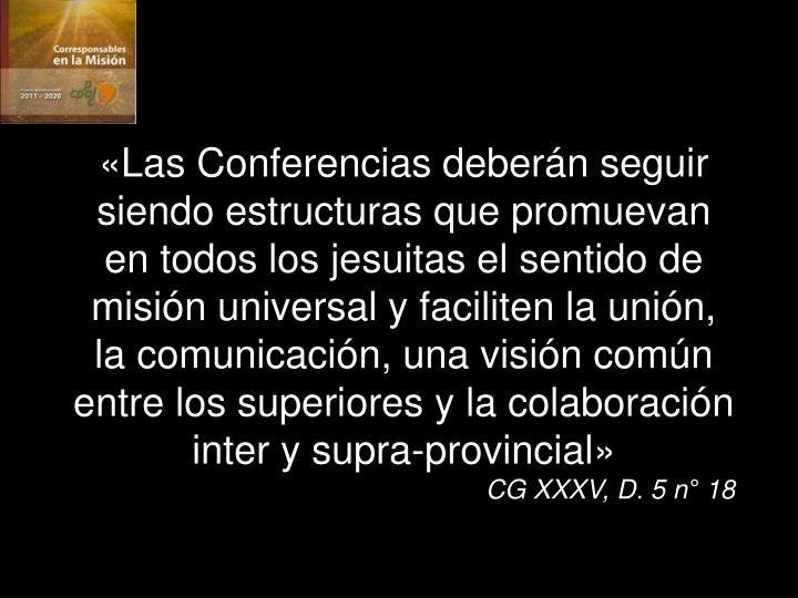 «Las Conferencias deberán seguir siendo estructuras que promuevan en todos los jesuitas el sentido de misión universal y faciliten la unión, la comunicación, una visión común entre los superiores y la colaboración inter y supra-provincial»