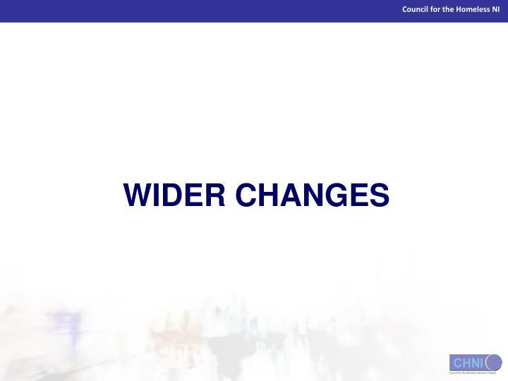 WIDER CHANGES