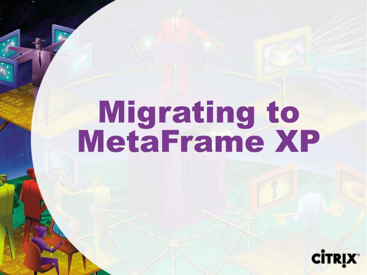 Migrating to MetaFrame XP