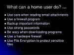 what can a home user do cont