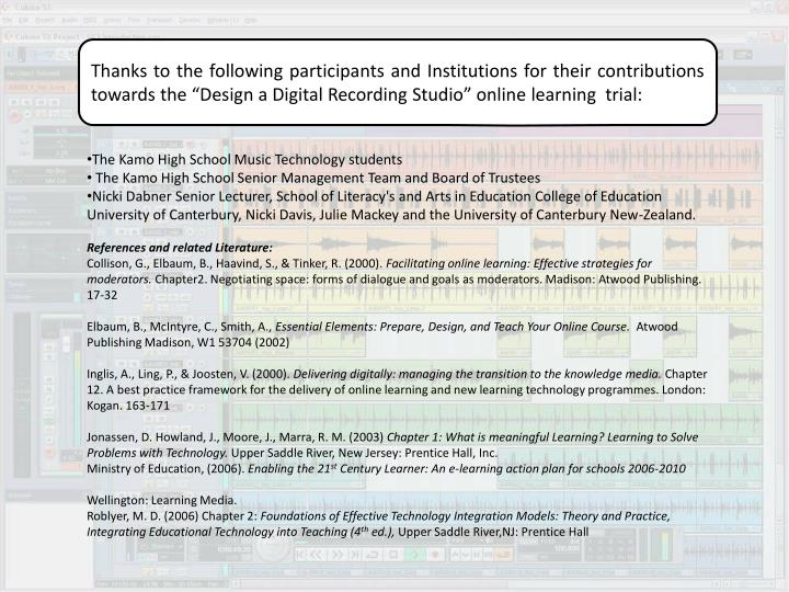 "Thanks to the following participants and Institutions for their contributions towards the ""Design a Digital Recording Studio"" online learning  trial:"