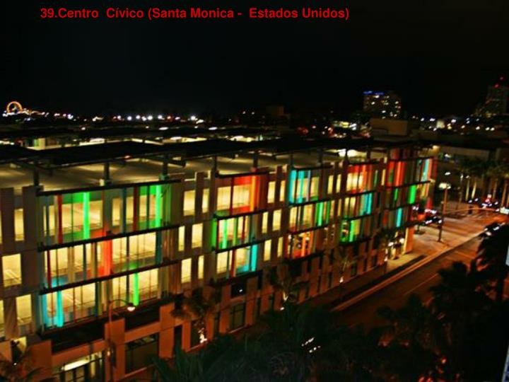 39.Centro  Cívico (Santa Monica -  Estados Unidos)