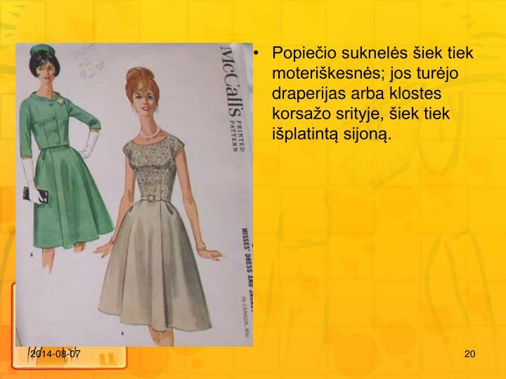 Popieio suknels iek tiek moterikesns; jos turjo draperijas arba klostes korsao srityje, iek tiek iplatint sijon.