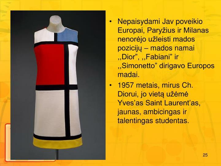 Nepaisydami Jav poveikio Europai, Paryius ir Milanas nenorjo uleisti mados pozicij  mados namai ,,Dior, ,,Fabiani ir ,,Simonetto dirigavo Europos madai.
