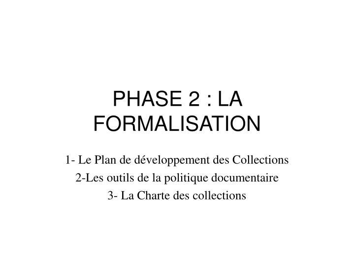 PHASE 2 : LA FORMALISATION