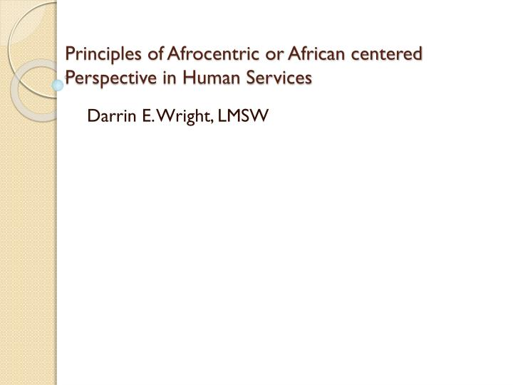 Principles of afrocentric or african centered perspective in human services