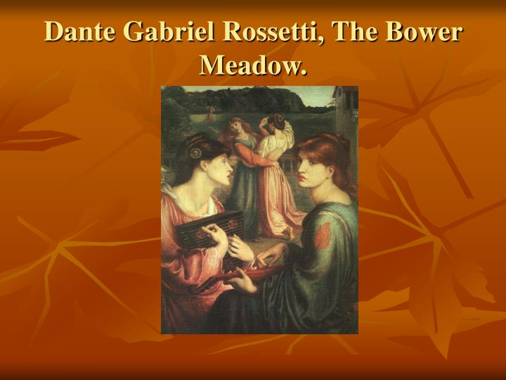 Dante Gabriel Rossetti, The Bower Meadow.