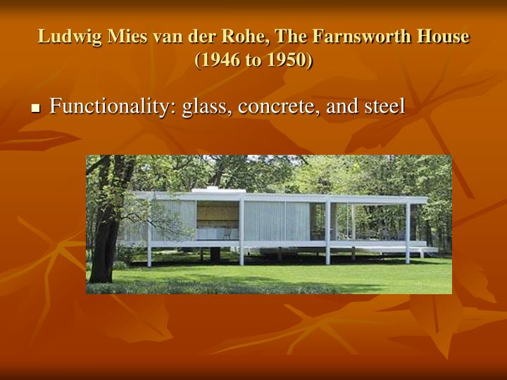 Ludwig Mies van der Rohe, The Farnsworth House