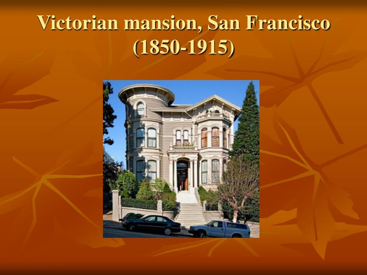 Victorian mansion, San Francisco (1850-1915)