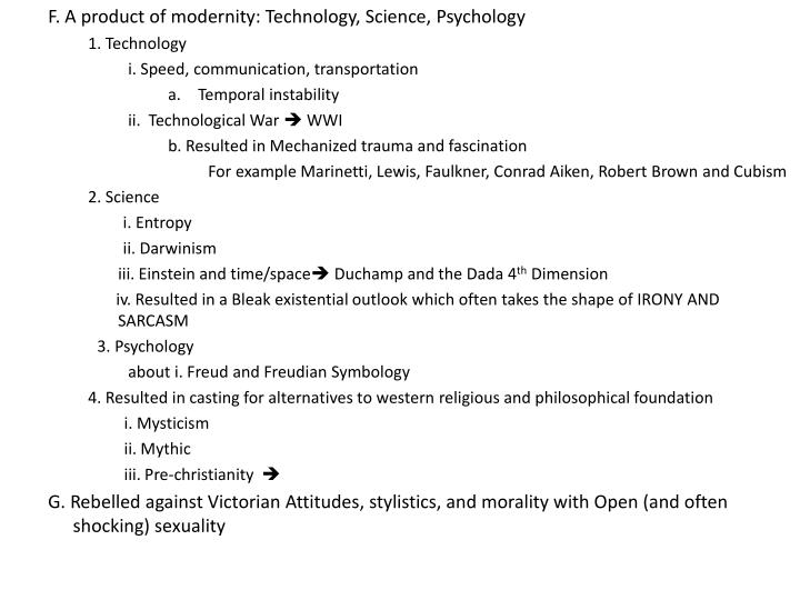F. A product of modernity: Technology, Science, Psychology
