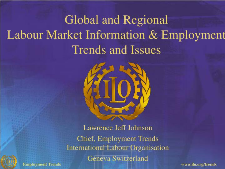 Global and regional labour market information employment trends and issues
