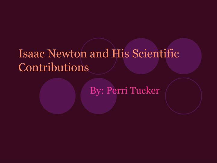 Isaac newton and his scientific contributions