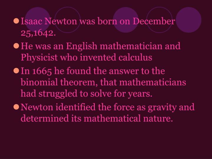 Isaac Newton was born on December 25,1642.