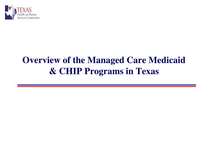 Overview of the managed care medicaid chip programs in texas