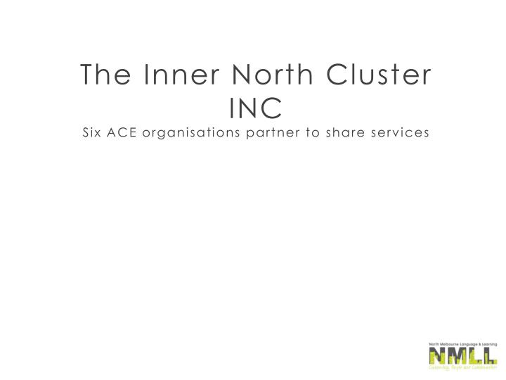 The inner north cluster inc six ace organisations partner to share services