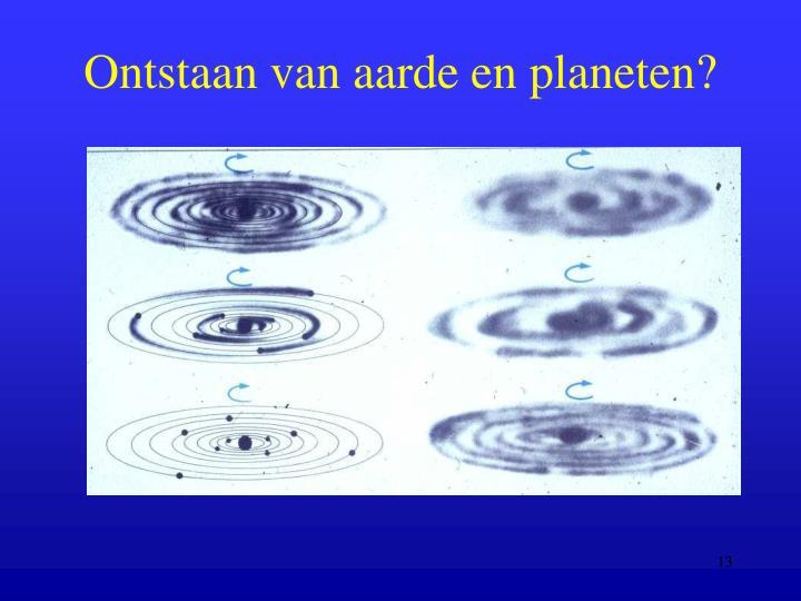 Ontstaan van aarde en planeten?