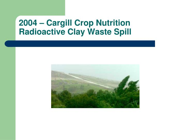 2004 – Cargill Crop Nutrition Radioactive Clay Waste Spill