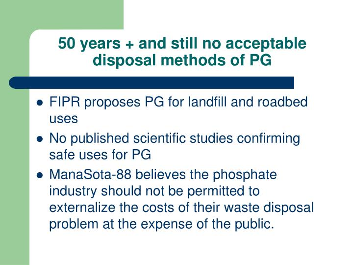 50 years + and still no acceptable disposal methods of PG