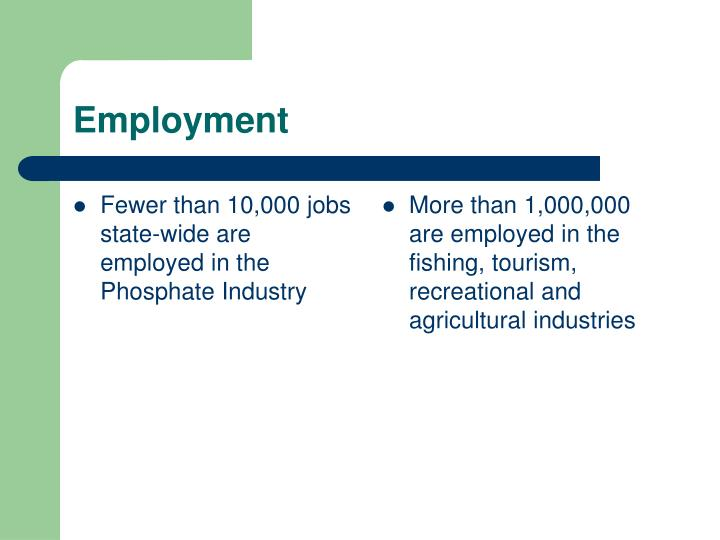 Fewer than 10,000 jobs state-wide are employed in the Phosphate Industry