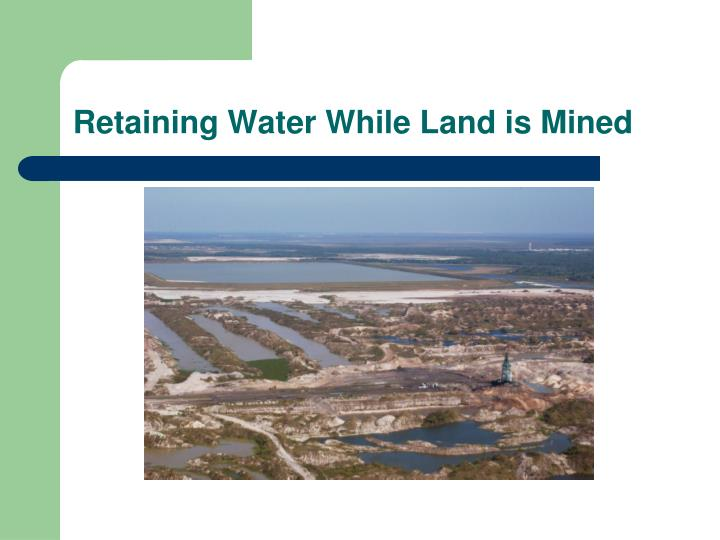 Retaining Water While Land is Mined