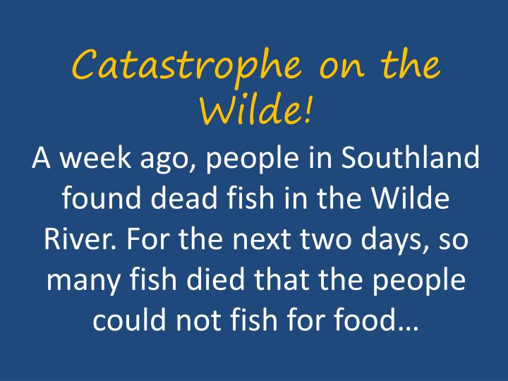 Catastrophe on the Wilde!