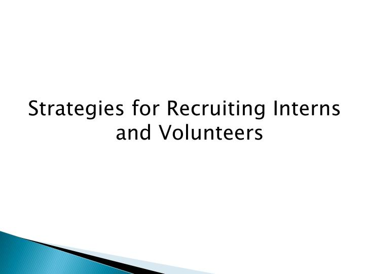 Strategies for Recruiting Interns and Volunteers