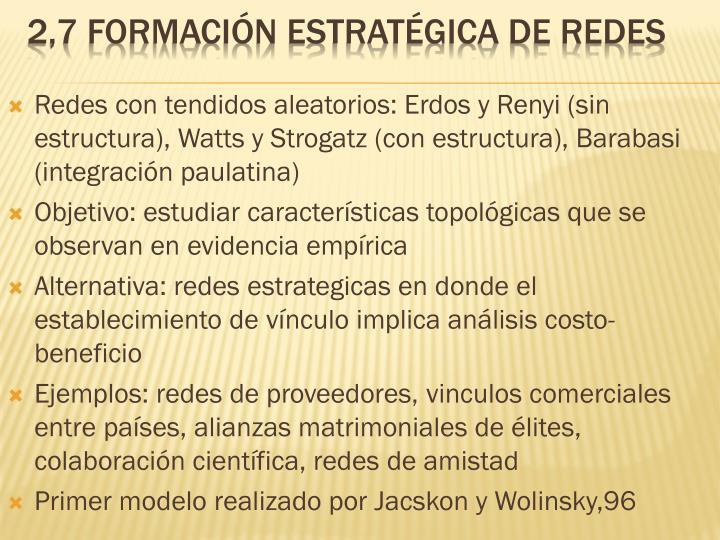 Redes con tendidos aleatorios: Erdos y Renyi (sin estructura), Watts y Strogatz (con estructura), Barabasi (integración paulatina)