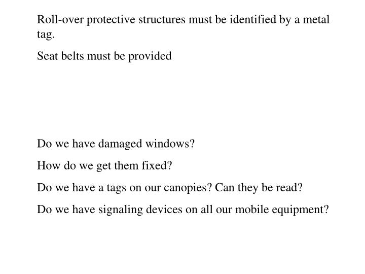 Roll-over protective structures must be identified by a metal tag.