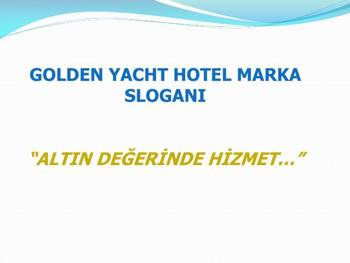 GOLDEN YACHT HOTEL MARKA SLOGANI