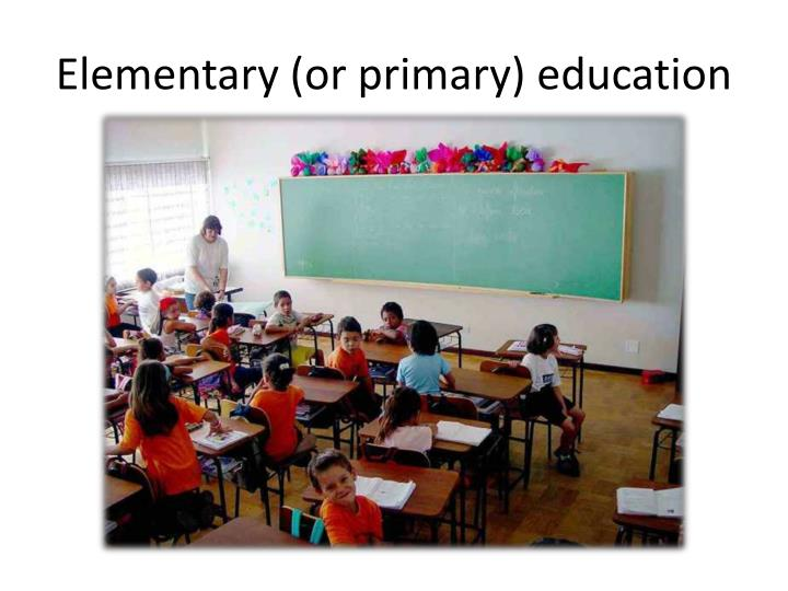 Elementary (or primary) education