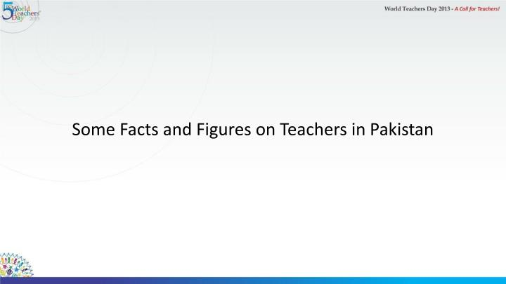 Some Facts and Figures on Teachers in Pakistan