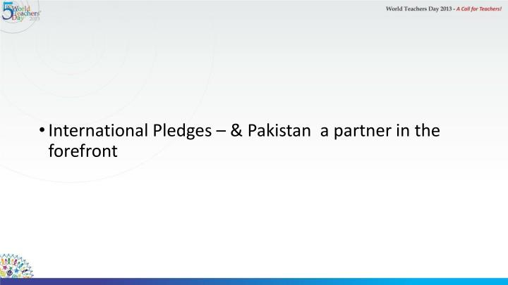 International Pledges – & Pakistan  a partner in the forefront