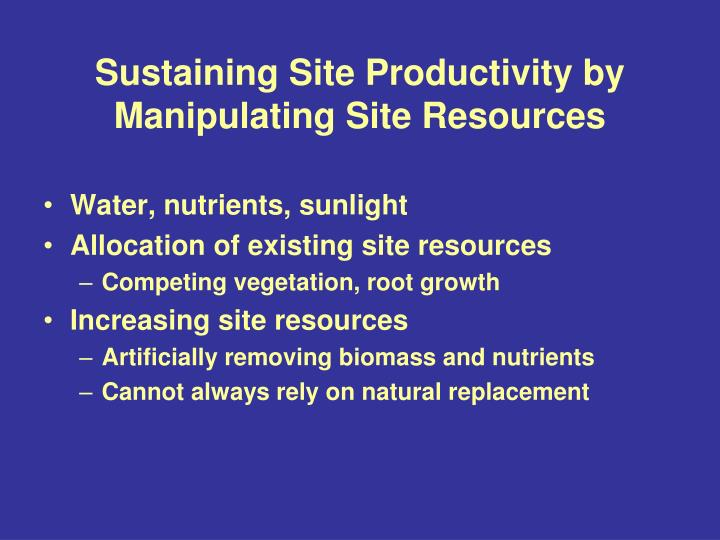 Sustaining site productivity by manipulating site resources