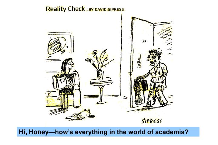 Hi, Honey—how's everything in the world of academia?