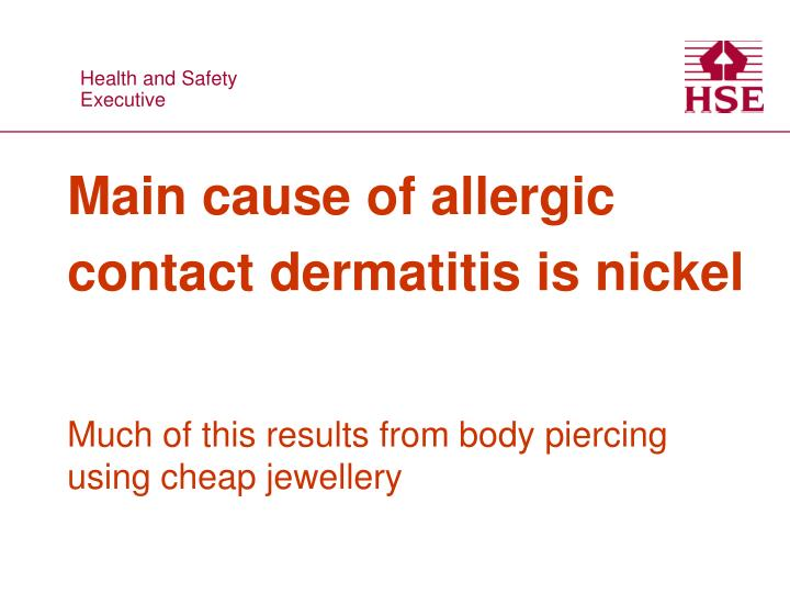 Main cause of allergic contact dermatitis is nickel