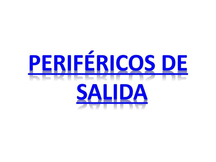 PERIFÉRICOS DE Salida