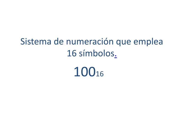 Sistema de numeraciónque emplea 16 símbolos