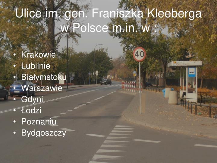 Ulice im. gen. Franiszka Kleeberga w Polsce m.in. w :