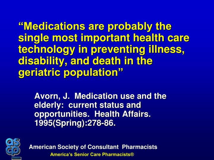 """Medications are probably the single most important health care technology in preventing illness, ..."