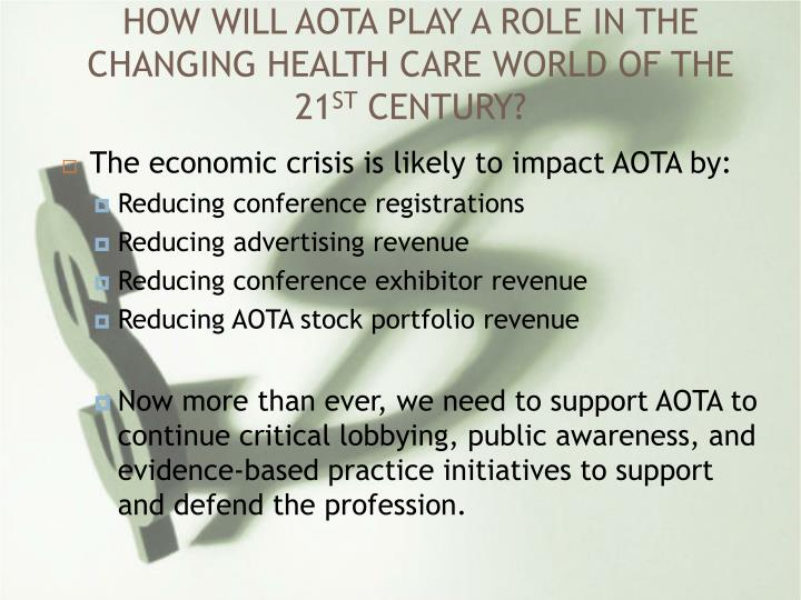HOW WILL AOTA PLAY A ROLE IN THE CHANGING HEALTH CARE WORLD OF THE 21