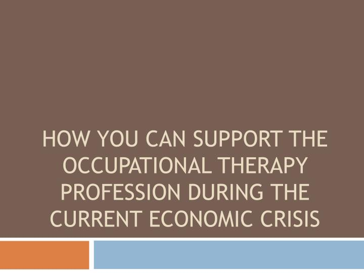 How you can support the occupational therapy profession during the current economic crisis