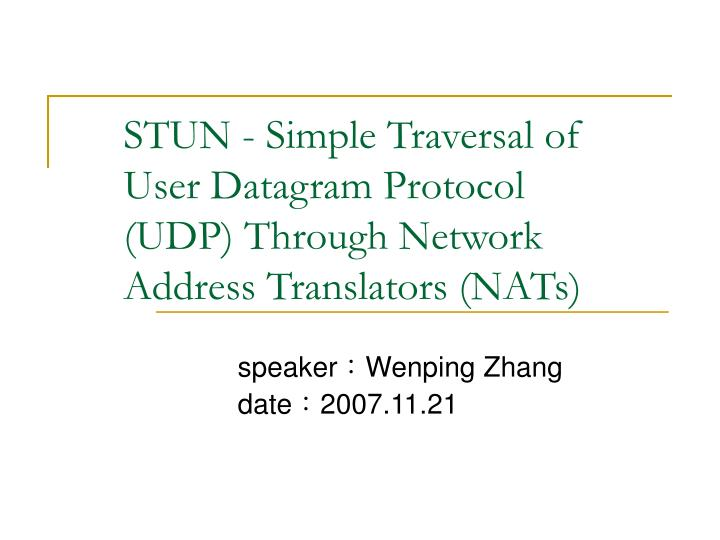 STUN - Simple Traversal of User Datagram Protocol (UDP) Through Network Address Translators (NATs)