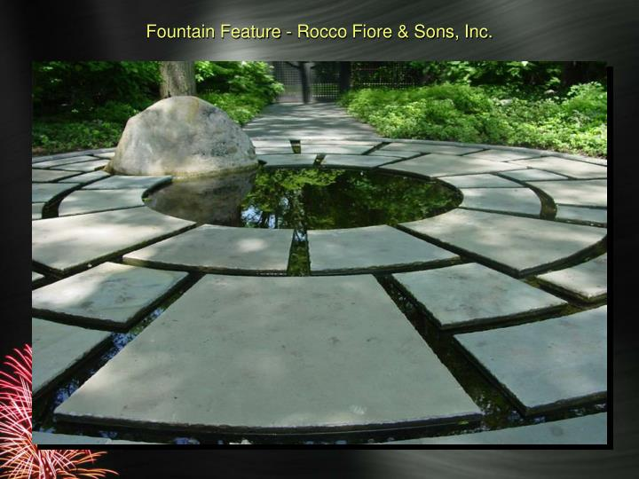 Fountain Feature - Rocco Fiore & Sons, Inc.