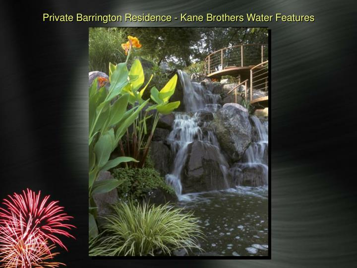Private Barrington Residence - Kane Brothers Water Features