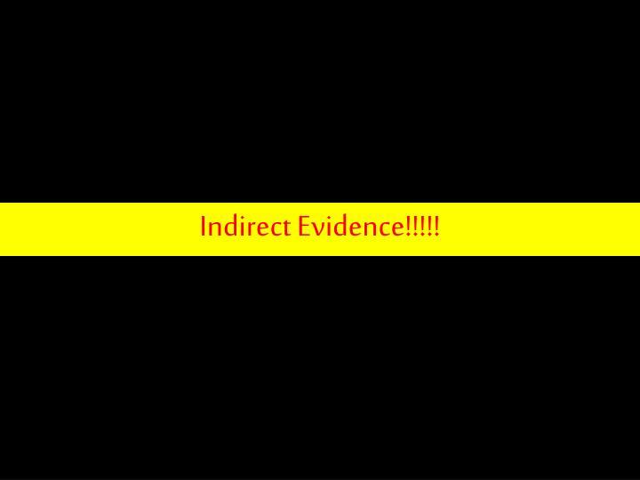 Indirect Evidence!!!!!